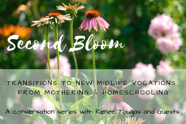 Second Bloom: transitions to new midlife vocations from mothering and homeschooling (a conversation series)