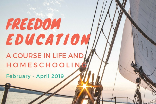 Freedom Education: A Course in Life and Homeschooling